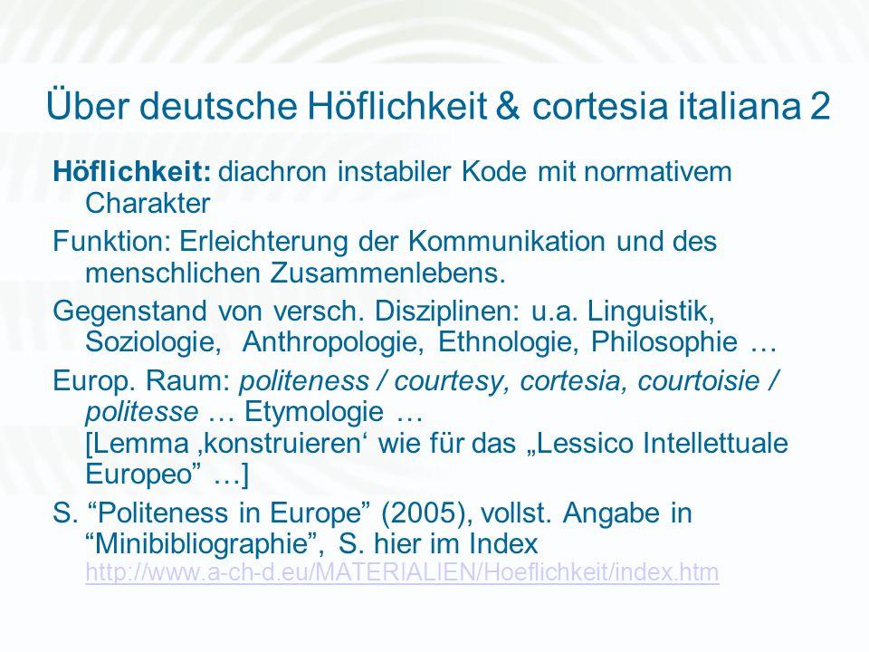 Über deutsche Höflichkeit & cortesia italiana 2 Höflichkeit: diachron instabiler Kode mit normativem Charakter Funktion: Erleichterung der Kommunikati