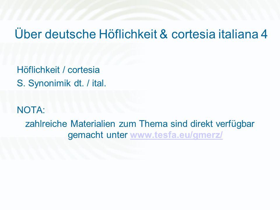 Über deutsche Höflichkeit & cortesia italiana 4 Höflichkeit / cortesia S. Synonimik dt. / ital. NOTA: zahlreiche Materialien zum Thema sind direkt ver