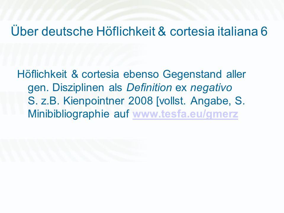 Über deutsche Höflichkeit & cortesia italiana 6 Höflichkeit & cortesia ebenso Gegenstand aller gen. Disziplinen als Definition ex negativo S. z.B. Kie