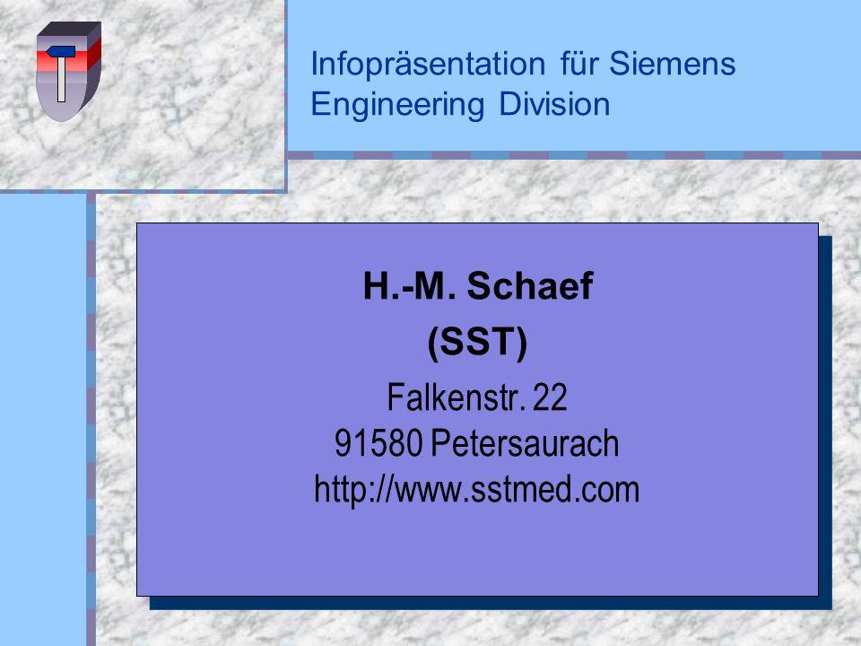 Infopräsentation für Siemens Engineering Division H.-M. Schaef (SST) Falkenstr. 22 91580 Petersaurach http://www.sstmed.com H.-M. Schaef (SST) Falkens