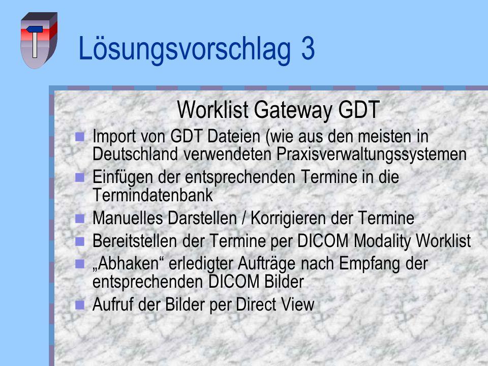 Lösungsvorschlag 3 Worklist Gateway GDT Import von GDT Dateien (wie aus den meisten in Deutschland verwendeten Praxisverwaltungssystemen Einfügen der