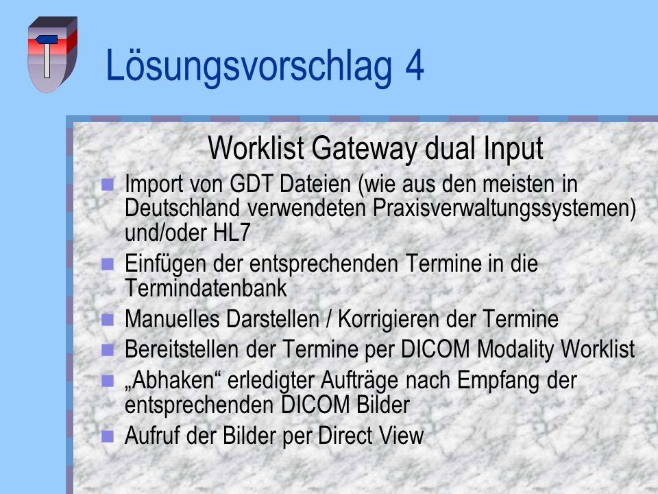 Lösungsvorschlag 4 Worklist Gateway dual Input Import von GDT Dateien (wie aus den meisten in Deutschland verwendeten Praxisverwaltungssystemen) und/o