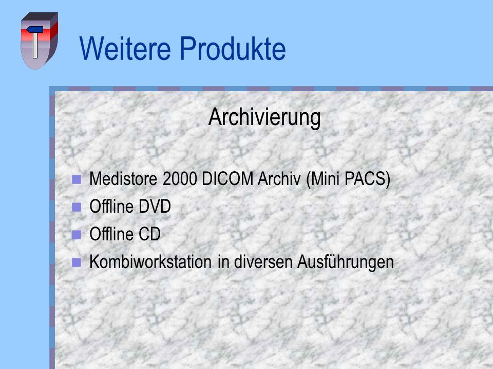 Weitere Produkte Archivierung Medistore 2000 DICOM Archiv (Mini PACS) Offline DVD Offline CD Kombiworkstation in diversen Ausführungen