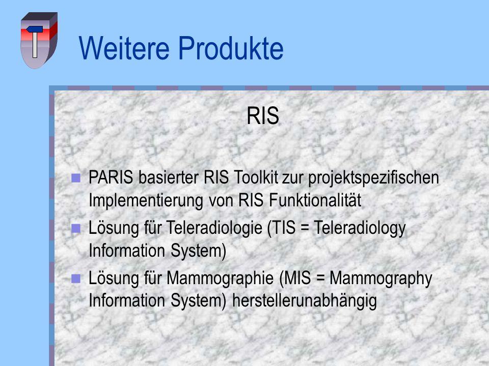 Weitere Produkte RIS PARIS basierter RIS Toolkit zur projektspezifischen Implementierung von RIS Funktionalität Lösung für Teleradiologie (TIS = Teler