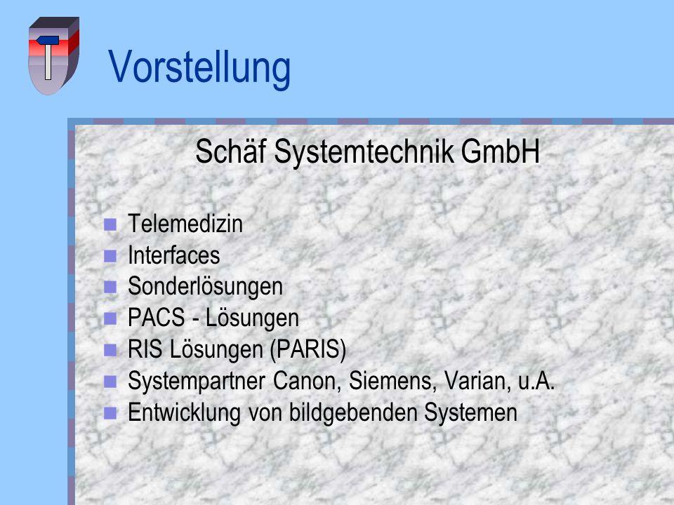 Vorstellung Schäf Systemtechnik GmbH Telemedizin Interfaces Sonderlösungen PACS - Lösungen RIS Lösungen (PARIS) Systempartner Canon, Siemens, Varian,