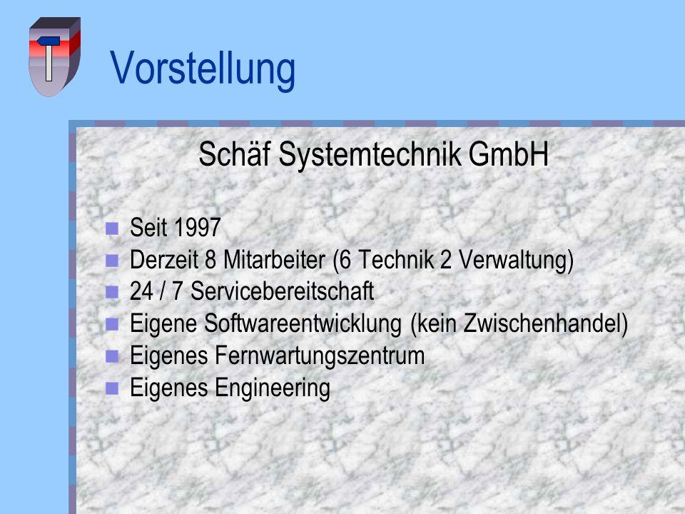 Vorstellung Schäf Systemtechnik GmbH Seit 1997 Derzeit 8 Mitarbeiter (6 Technik 2 Verwaltung) 24 / 7 Servicebereitschaft Eigene Softwareentwicklung (k