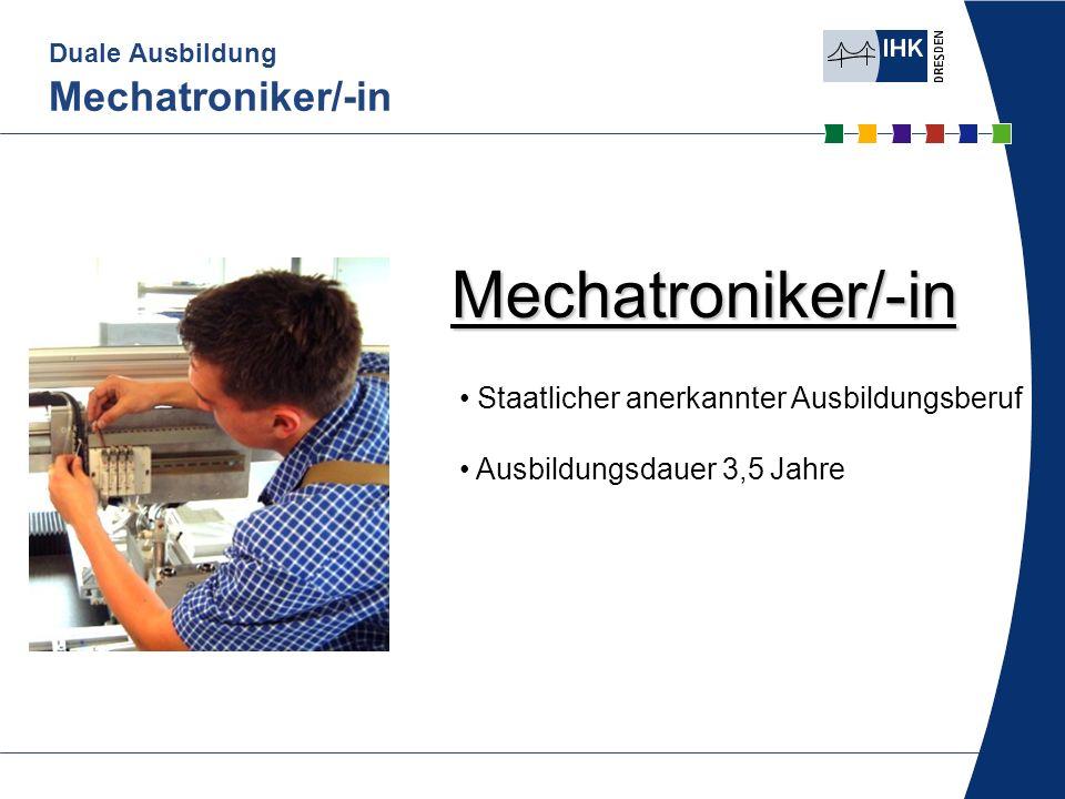 Duale Ausbildung Mechatroniker/-in Staatlicher anerkannter Ausbildungsberuf Ausbildungsdauer 3,5 Jahre Mechatroniker/-in
