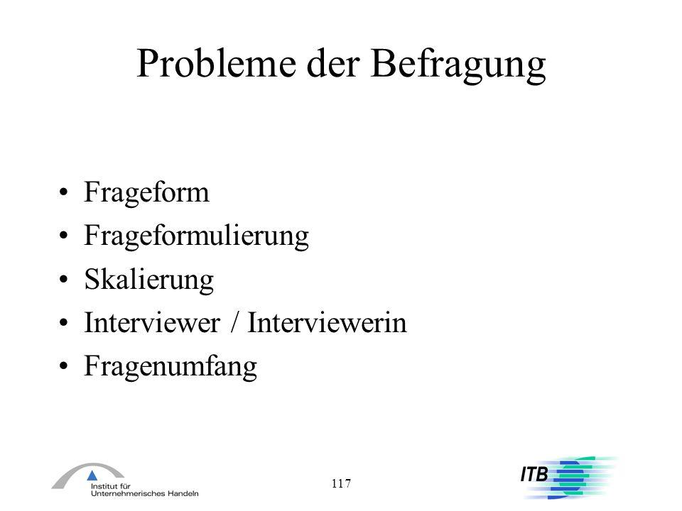 117 Probleme der Befragung Frageform Frageformulierung Skalierung Interviewer / Interviewerin Fragenumfang