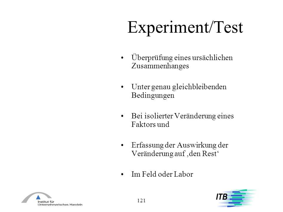 121 Experiment/Test Überprüfung eines ursächlichen Zusammenhanges Unter genau gleichbleibenden Bedingungen Bei isolierter Veränderung eines Faktors un