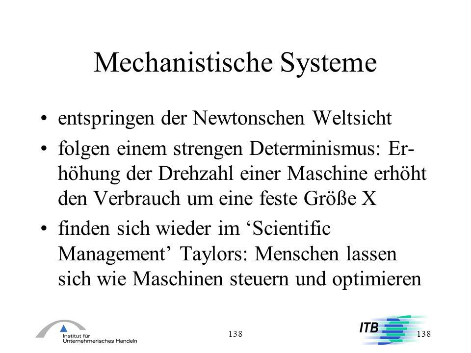 138 Mechanistische Systeme entspringen der Newtonschen Weltsicht folgen einem strengen Determinismus: Er- höhung der Drehzahl einer Maschine erhöht de