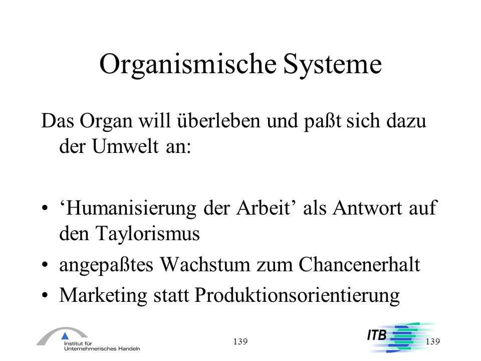 139 Organismische Systeme Das Organ will überleben und paßt sich dazu der Umwelt an: Humanisierung der Arbeit als Antwort auf den Taylorismus angepaßt
