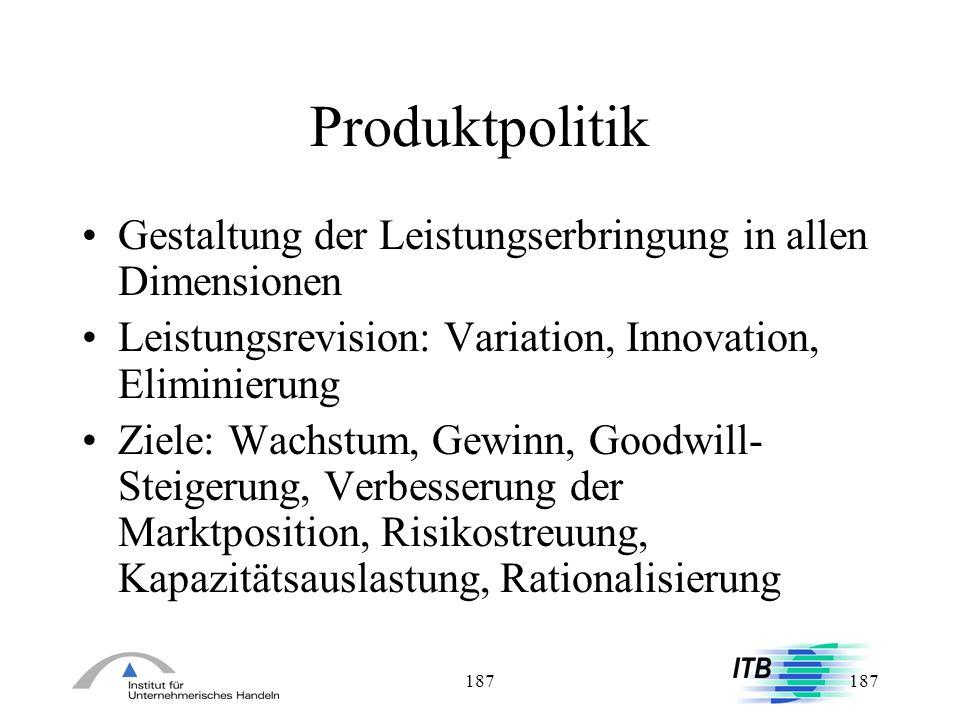 187 Produktpolitik Gestaltung der Leistungserbringung in allen Dimensionen Leistungsrevision: Variation, Innovation, Eliminierung Ziele: Wachstum, Gew
