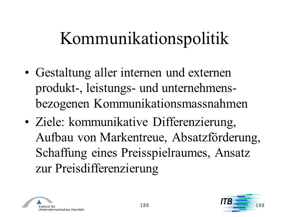 188 Kommunikationspolitik Gestaltung aller internen und externen produkt-, leistungs- und unternehmens- bezogenen Kommunikationsmassnahmen Ziele: komm