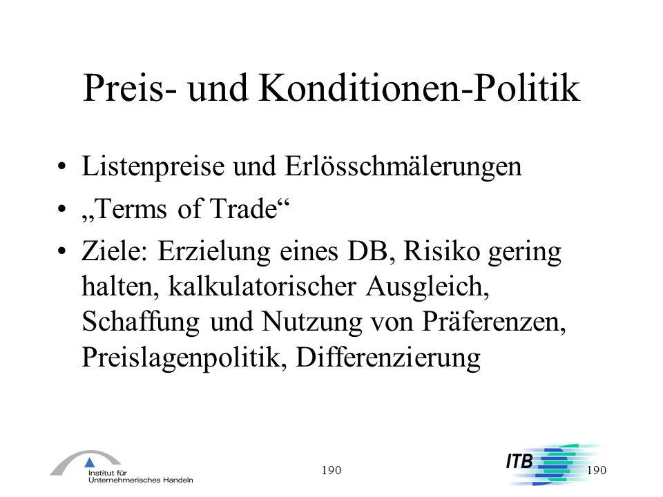 190 Preis- und Konditionen-Politik Listenpreise und Erlösschmälerungen Terms of Trade Ziele: Erzielung eines DB, Risiko gering halten, kalkulatorische