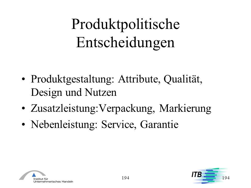 194 Produktpolitische Entscheidungen Produktgestaltung: Attribute, Qualität, Design und Nutzen Zusatzleistung:Verpackung, Markierung Nebenleistung: Se