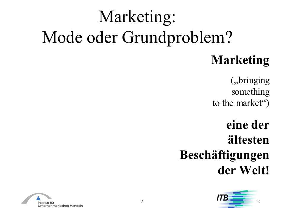 22 Marketing: Mode oder Grundproblem? Marketing (bringing something to the market) eine der ältesten Beschäftigungen der Welt!