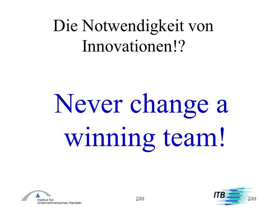 200 Die Notwendigkeit von Innovationen!? Never change a winning team!