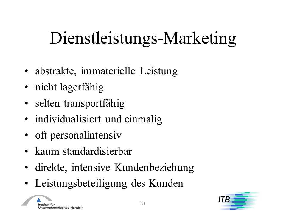 21 Dienstleistungs-Marketing abstrakte, immaterielle Leistung nicht lagerfähig selten transportfähig individualisiert und einmalig oft personalintensi