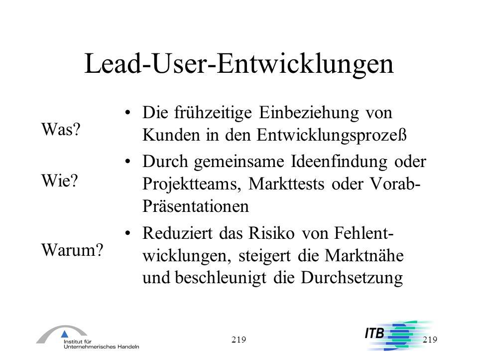 219 Lead-User-Entwicklungen Was? Wie? Warum? Die frühzeitige Einbeziehung von Kunden in den Entwicklungsprozeß Durch gemeinsame Ideenfindung oder Proj