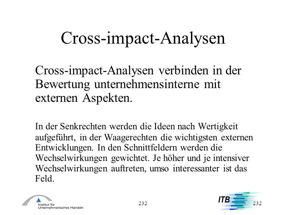 232 Cross-impact-Analysen Cross-impact-Analysen verbinden in der Bewertung unternehmensinterne mit externen Aspekten. In der Senkrechten werden die Id