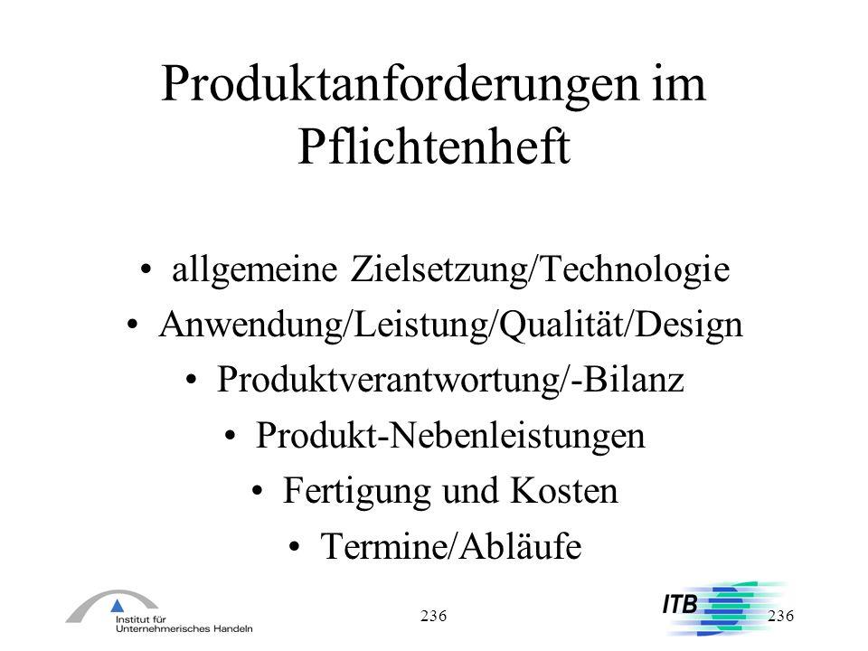 236 Produktanforderungen im Pflichtenheft allgemeine Zielsetzung/Technologie Anwendung/Leistung/Qualität/Design Produktverantwortung/-Bilanz Produkt-N
