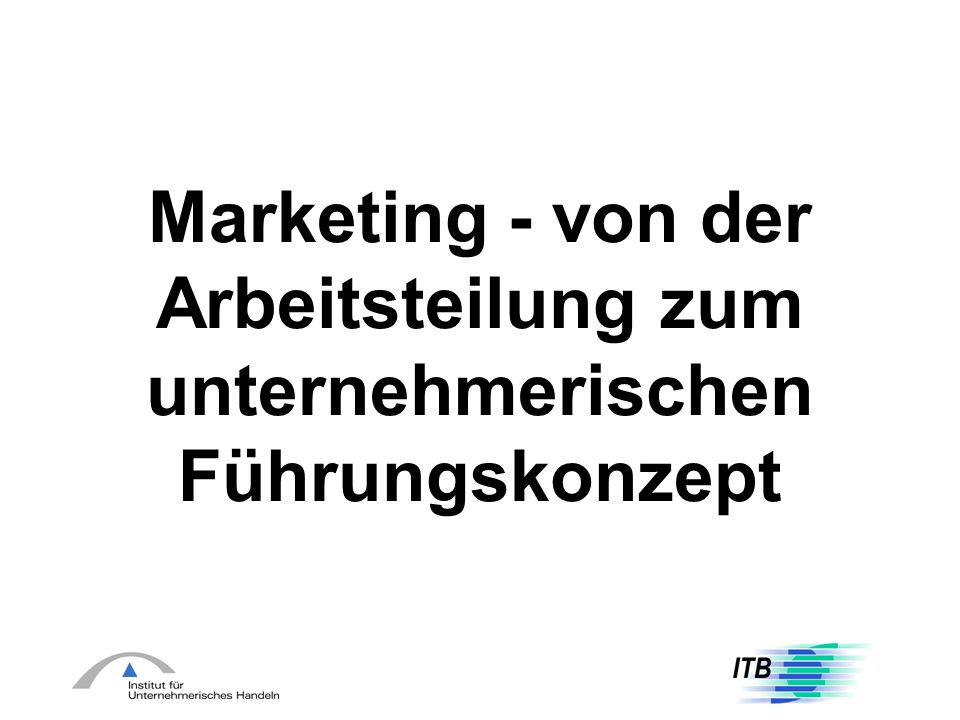 Marketing - von der Arbeitsteilung zum unternehmerischen Führungskonzept
