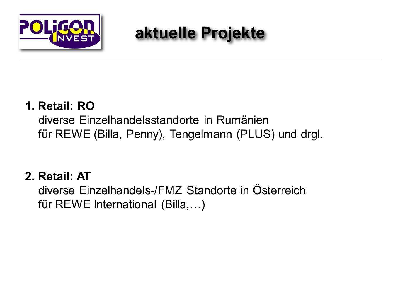 aktuelle Projekte 1. Retail: RO diverse Einzelhandelsstandorte in Rumänien für REWE (Billa, Penny), Tengelmann (PLUS) und drgl. 2. Retail: AT diverse