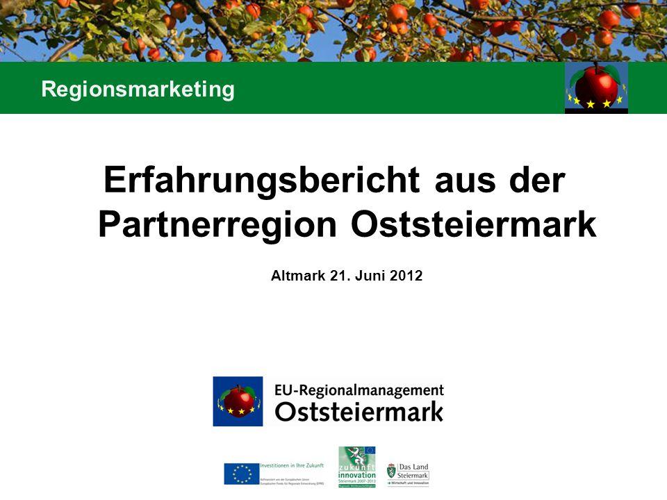 Erfahrungsbericht aus der Partnerregion Oststeiermark Altmark 21. Juni 2012 Regionsmarketing