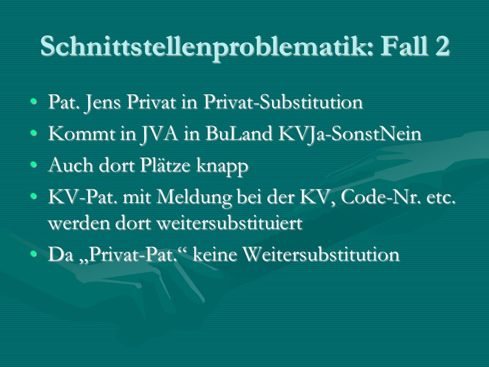 Schnittstellenproblematik: Fall 2 Pat. Jens Privat in Privat-SubstitutionPat. Jens Privat in Privat-Substitution Kommt in JVA in BuLand KVJa-SonstNein
