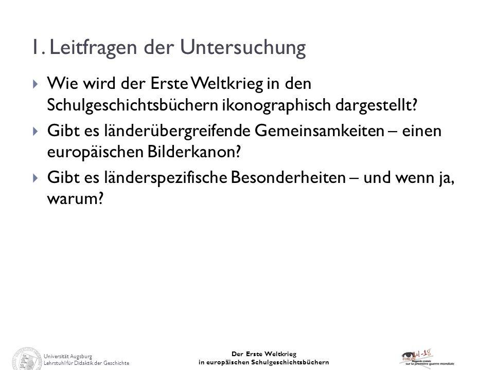 Universität Augsburg Lehrstuhl für Didaktik der Geschichte Der Erste Weltkrieg in europäischen Schulgeschichtsbüchern 1. Leitfragen der Untersuchung W