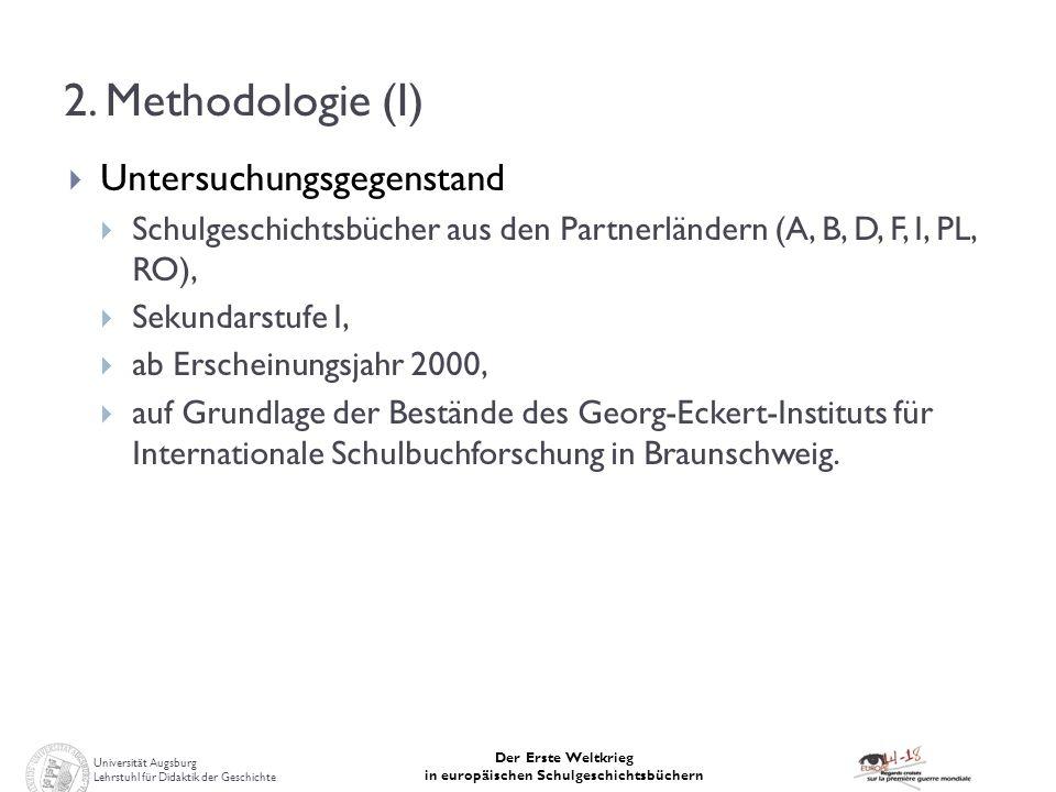 Universität Augsburg Lehrstuhl für Didaktik der Geschichte Der Erste Weltkrieg in europäischen Schulgeschichtsbüchern 2. Methodologie (I) Untersuchung