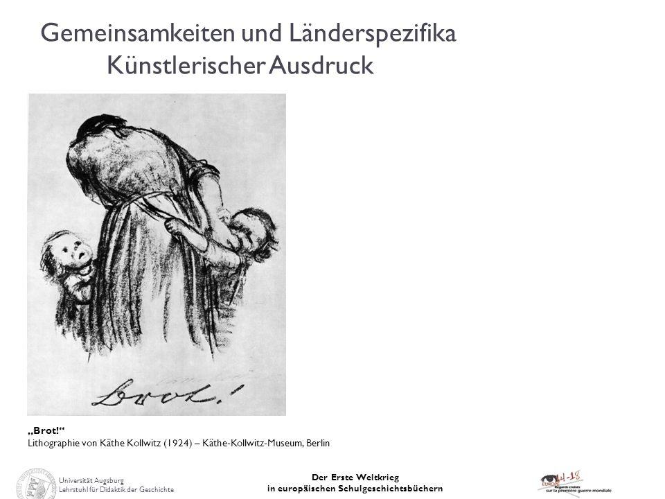 Universität Augsburg Lehrstuhl für Didaktik der Geschichte Der Erste Weltkrieg in europäischen Schulgeschichtsbüchern Brot! Lithographie von Käthe Kol