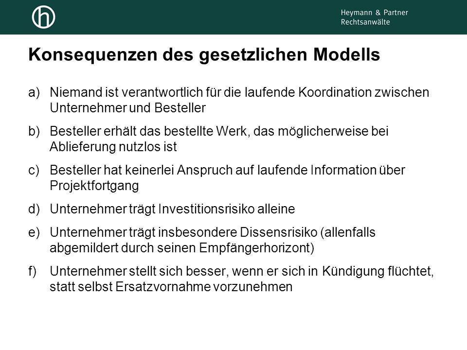 Konsequenzen des gesetzlichen Modells a)Niemand ist verantwortlich für die laufende Koordination zwischen Unternehmer und Besteller b)Besteller erhält