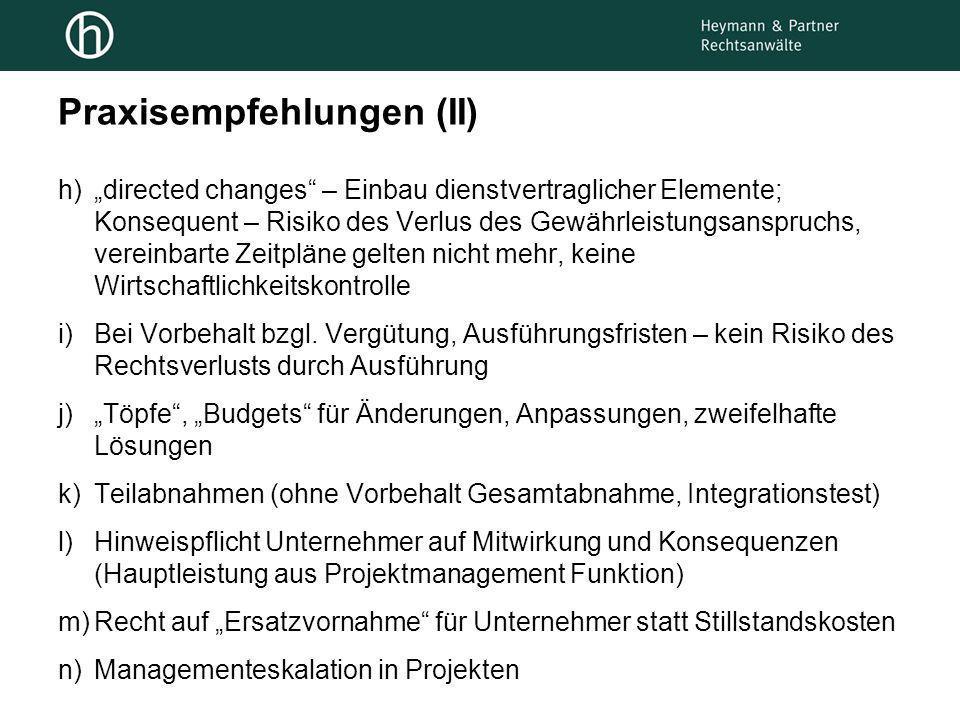 Praxisempfehlungen (II) h)directed changes – Einbau dienstvertraglicher Elemente; Konsequent – Risiko des Verlus des Gewährleistungsanspruchs, vereinb