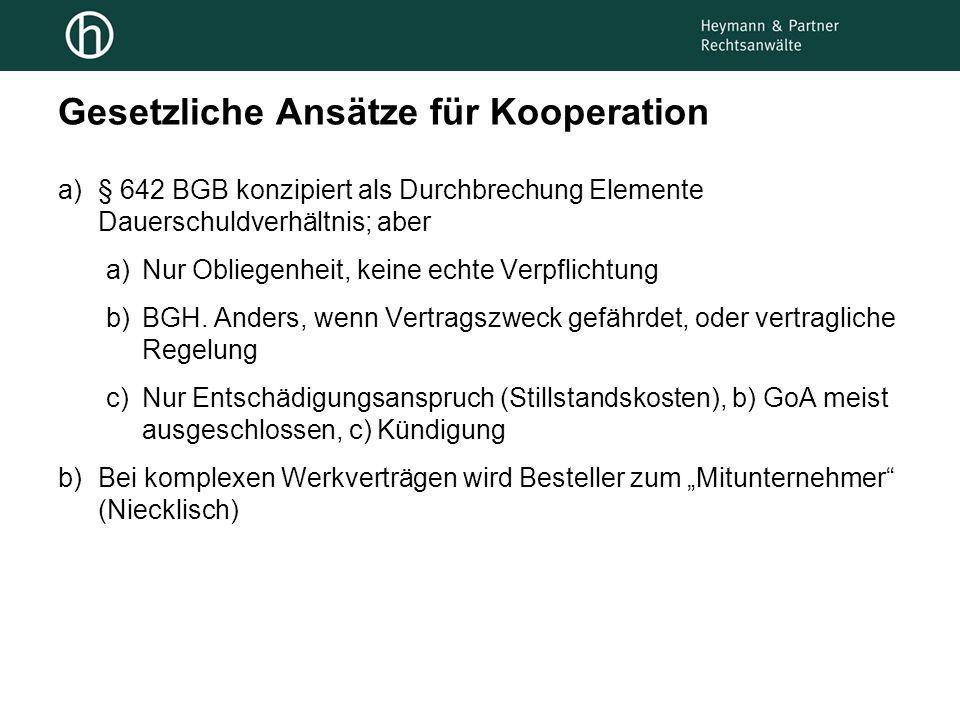 Gesetzliche Ansätze für Kooperation a)§ 642 BGB konzipiert als Durchbrechung Elemente Dauerschuldverhältnis; aber a)Nur Obliegenheit, keine echte Verp