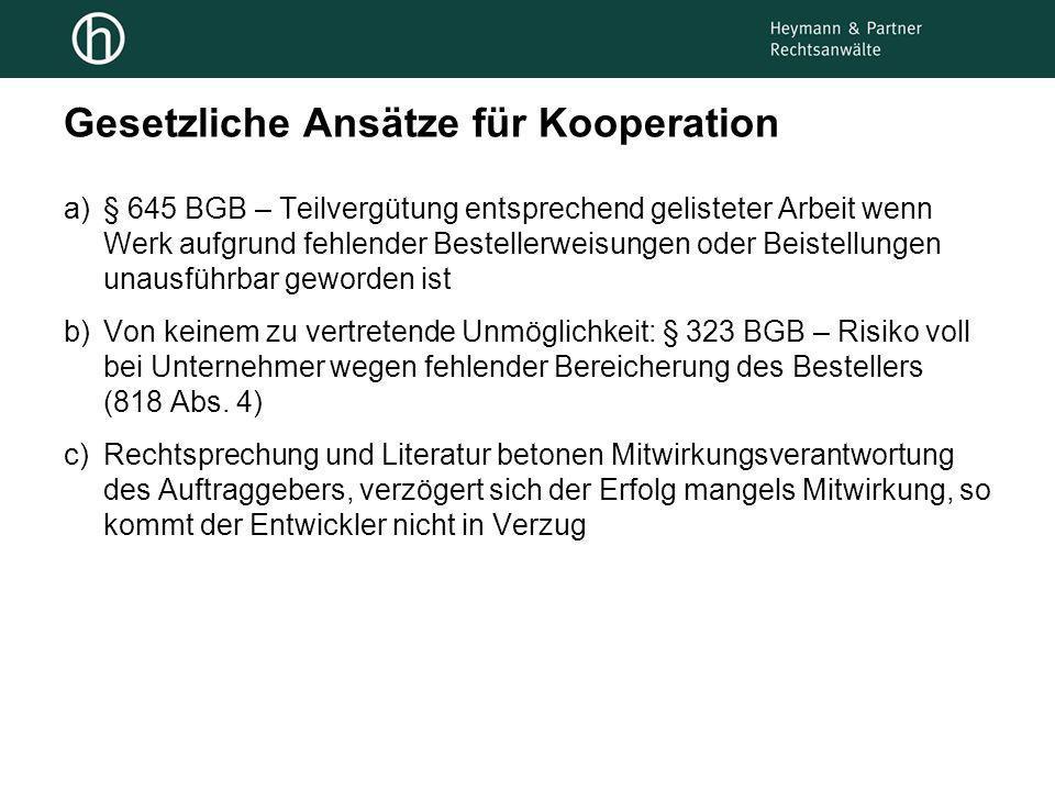 Gesetzliche Ansätze für Kooperation a)§ 645 BGB – Teilvergütung entsprechend gelisteter Arbeit wenn Werk aufgrund fehlender Bestellerweisungen oder Be