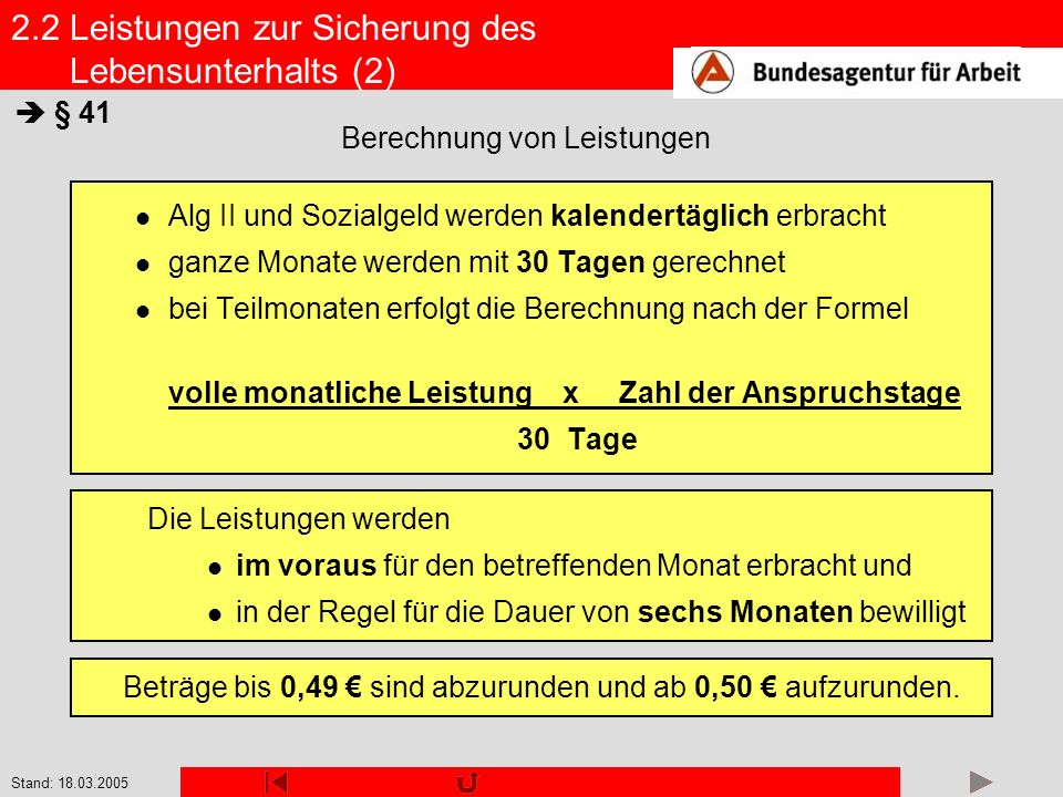 Stand: 18.03.2005 Alg II und Sozialgeld werden kalendertäglich erbracht ganze Monate werden mit 30 Tagen gerechnet bei Teilmonaten erfolgt die Berechn
