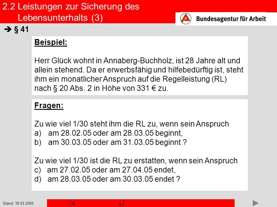 Stand: 18.03.2005 2.2 Leistungen zur Sicherung des Lebensunterhalts (3) § 41 Beispiel: Herr Glück wohnt in Annaberg-Buchholz, ist 28 Jahre alt und all
