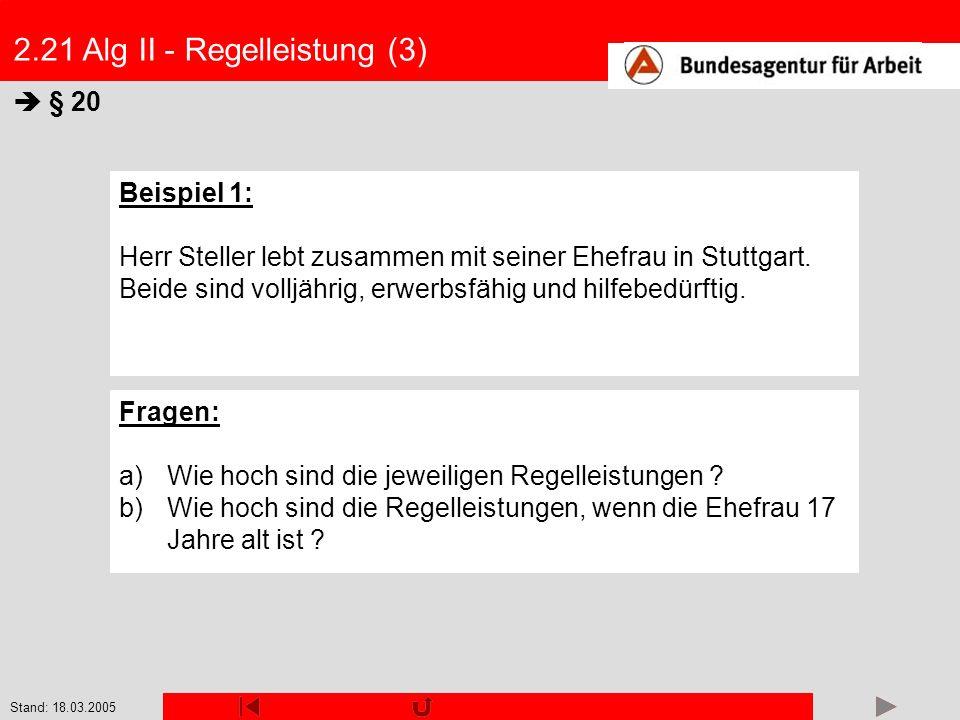 Stand: 18.03.2005 2.21 Alg II - Regelleistung (3) § 20 Beispiel 1: Herr Steller lebt zusammen mit seiner Ehefrau in Stuttgart. Beide sind volljährig,