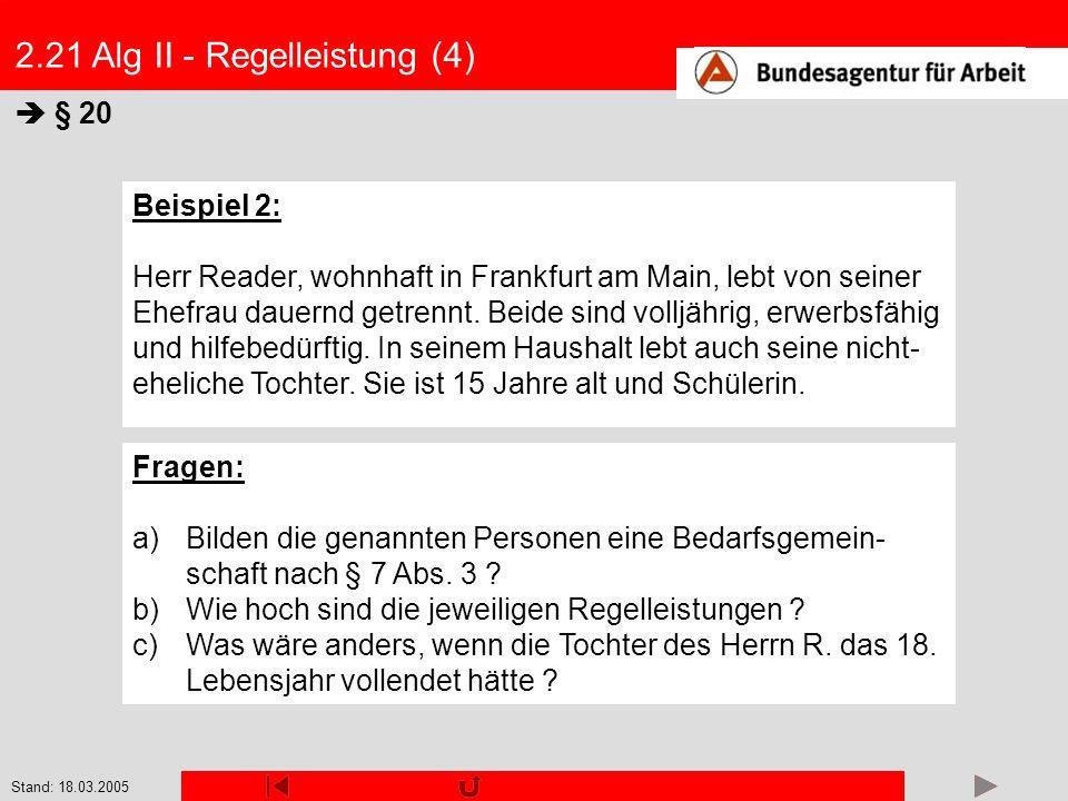 Stand: 18.03.2005 2.21 Alg II - Regelleistung (4) § 20 Beispiel 2: Herr Reader, wohnhaft in Frankfurt am Main, lebt von seiner Ehefrau dauernd getrenn