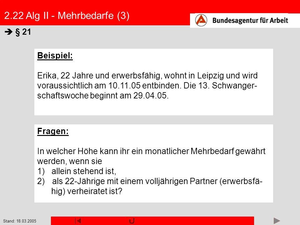 Stand: 18.03.2005 2.22 Alg II - Mehrbedarfe (3) § 21 Beispiel: Erika, 22 Jahre und erwerbsfähig, wohnt in Leipzig und wird voraussichtlich am 10.11.05