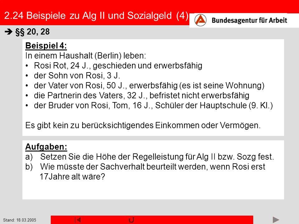 Stand: 18.03.2005 2.24 Beispiele zu Alg II und Sozialgeld (4) §§ 20, 28 Beispiel 4: In einem Haushalt (Berlin) leben: Rosi Rot, 24 J., geschieden und
