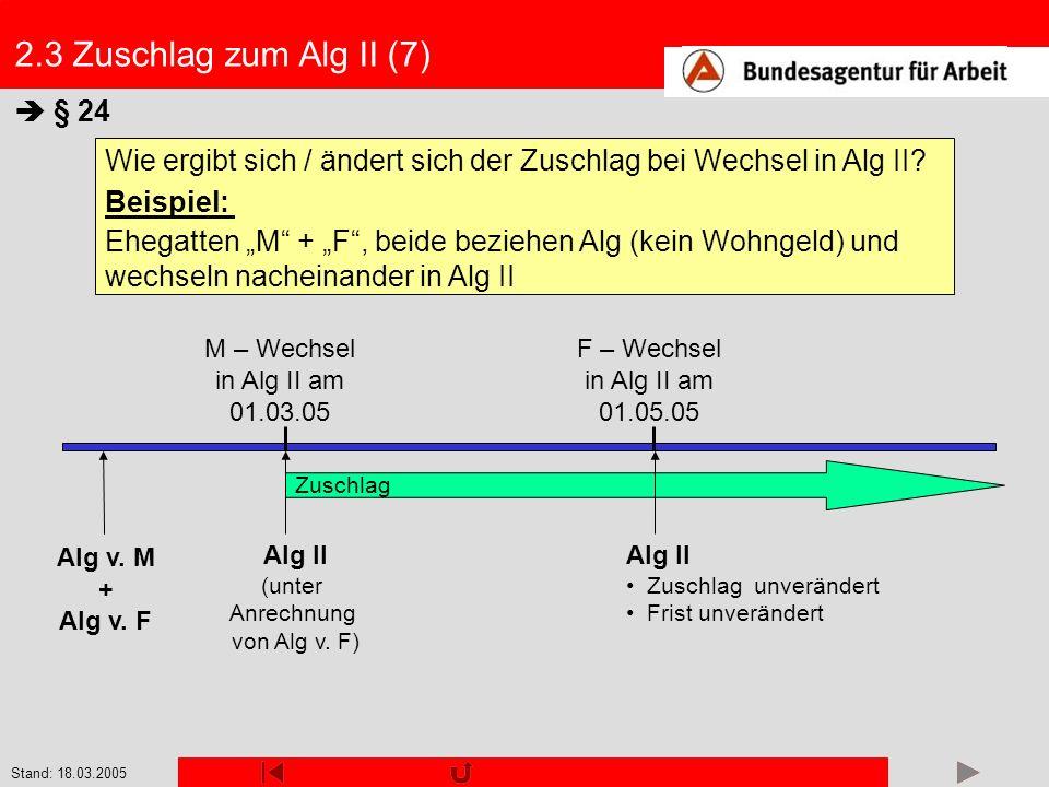 Stand: 18.03.2005 Wie ergibt sich / ändert sich der Zuschlag bei Wechsel in Alg II? Beispiel: Ehegatten M + F, beide beziehen Alg (kein Wohngeld) und
