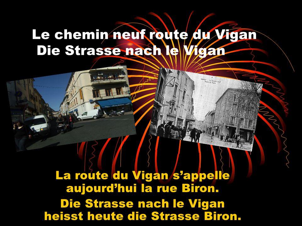 Le chemin neuf route du Vigan Die Strasse nach le Vigan La route du Vigan sappelle aujourdhui la rue Biron. Die Strasse nach le Vigan heisst heute die