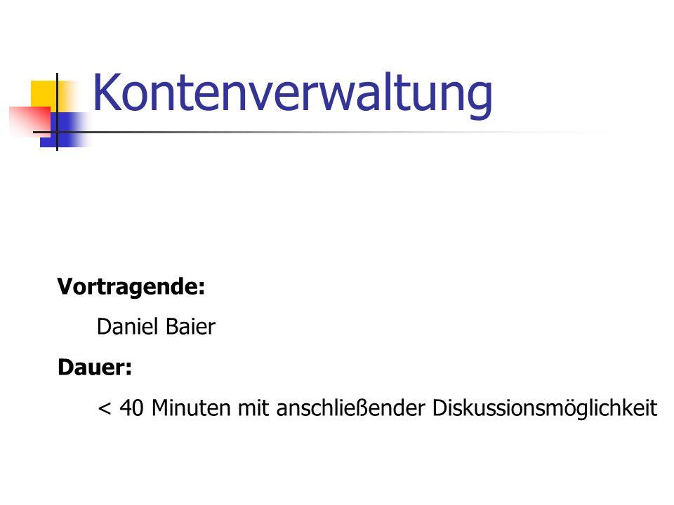 Kontenverwaltung Vortragende: Daniel Baier Dauer: < 40 Minuten mit anschließender Diskussionsmöglichkeit