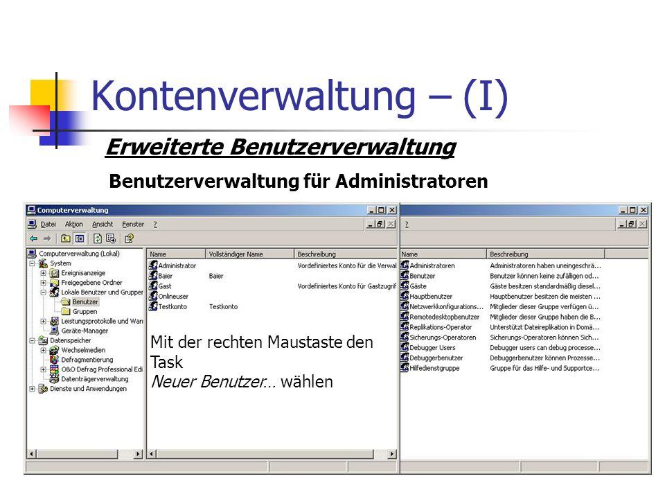 Kontenverwaltung – (I) Erweiterte Benutzerverwaltung Benutzerverwaltung für Administratoren Mit der rechten Maustaste den Task Neuer Benutzer… wählen