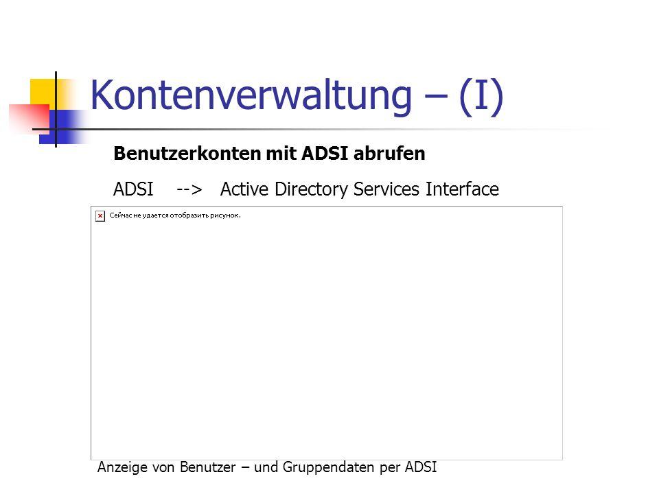 Kontenverwaltung – (I) Benutzerkonten mit ADSI abrufen ADSI --> Active Directory Services Interface Anzeige von Benutzer – und Gruppendaten per ADSI