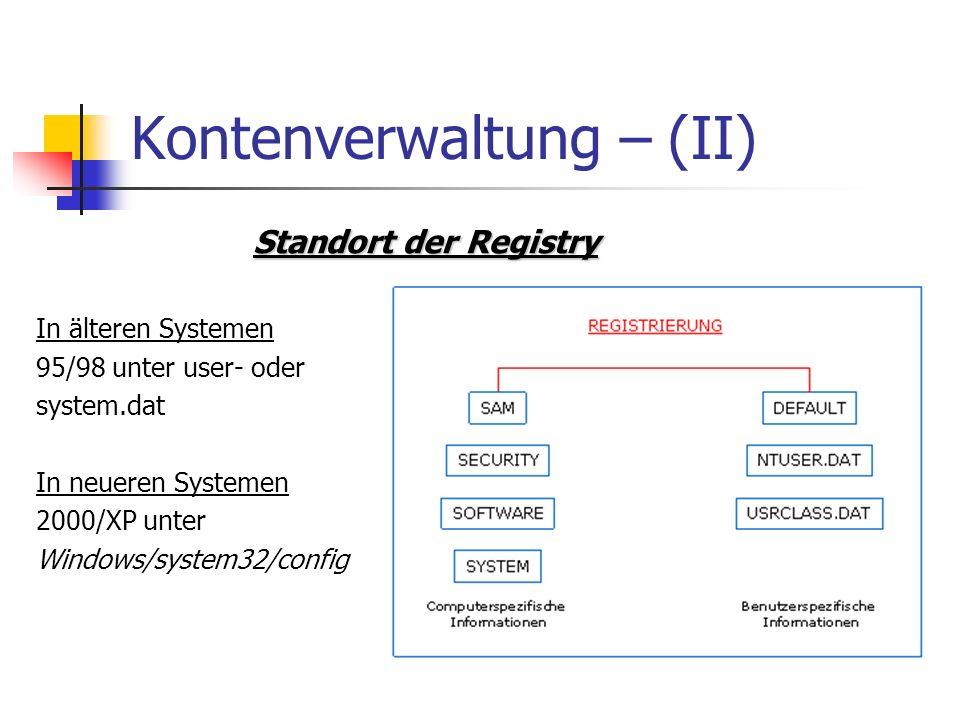 Kontenverwaltung – (II) Standort der Registry Standort der Registry In älteren Systemen 95/98 unter user- oder system.dat In neueren Systemen 2000/XP