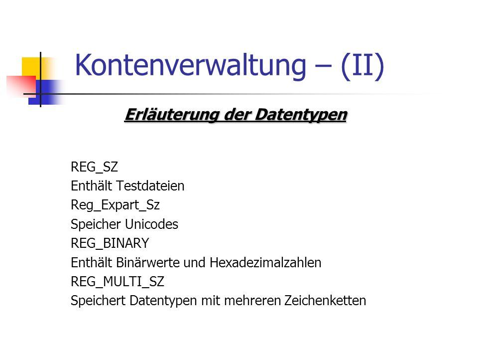 Erläuterung der Datentypen Erläuterung der Datentypen REG_SZ Enthält Testdateien Reg_Expart_Sz Speicher Unicodes REG_BINARY Enthält Binärwerte und Hex