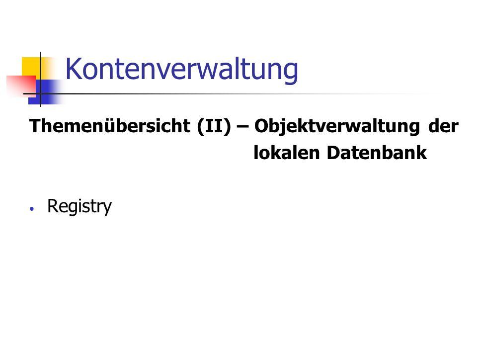 Kontenverwaltung Themenübersicht (II) – Objektverwaltung der lokalen Datenbank Registry
